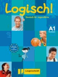 Ute Koithan et Michael Koenig - Logisch! A1 - Kursbuch A1 - Deutsch für Jugendliche.
