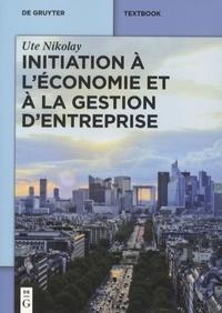 Ute Nikolay - Initiation à l'économie et à la gestion d'entreprise.