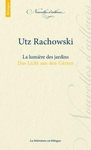 Utz Rachowski - La lumière des jardins.