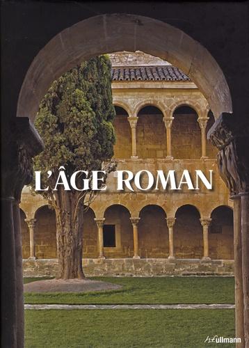 Uwe Geese - L'âge roman - Architecture et culture de l'image au Moyen-Age classique de 1020 à 1250.