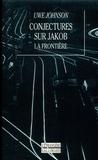 Uwe Johnson - Conjectures sur Jakob - La frontière, roman.