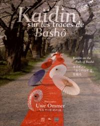 Uwe Ommer - Kaïdin sur les traces de Bashô - Art nomade, édition français-anglais-japonais.