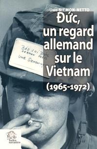 Uwe Siemon-Netto - Duc, un regard allemand sur le Vietnam (1965-1972) - Le triomphe de l'absurde en Indochine.