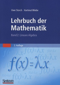 Uwe Storch et Hartmut Wiebe - Lehrbuch der Mathematik - Band 2 : Lineare Algebra.