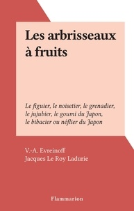 V.-A. Evreinoff et Jacques Le Roy Ladurie - Les arbrisseaux à fruits - Le figuier, le noisetier, le grenadier, le jujubier, le goumi du Japon, le bibacier ou néflier du Japon.