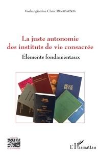 Téléchargement gratuit pdf ebook La juste autonomie des instituts de vie consacrée  - Eléments fondamentaux par V c. Ravaoarisoa