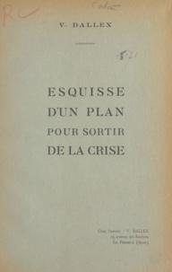 V. Dallex - Esquisse d'un plan pour sortir de la crise.
