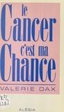 V Dax - Le Cancer, c'est ma chance.