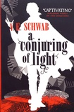 V. E. Schwab - A Conjuring of Light.