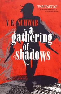V. E. Schwab - A Gathering of Shadows.