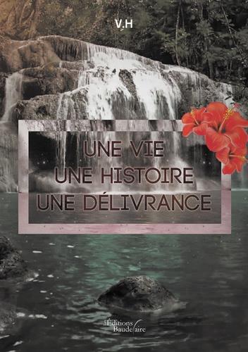 V-H - Une vie, une histoire, une délivrance.