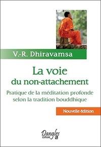V-R Dhiravamsa - La Voie du non-attachement - Pratique de la méditation profonde selon la tradition bouddhique.