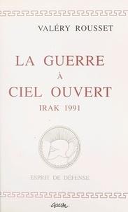 V Rousset - La guerre à ciel ouvert - Irak, 1991.