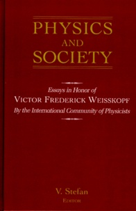 V Stefan - PHYSICS AND SOCIETY. - Essays in honor of Victor Frederick Weisskopf.