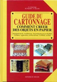 V Sucato et M Parolini - Guide du cartonnage - Comment créer des objets en papier. Equipements, matériaux, techniques pour réaliser cahiers, agendas, porte-lettres, coffrets, boîtes.