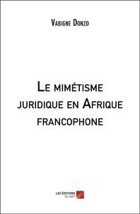 Livres à télécharger gratuitement en ligne pour kindle Le mimétisme juridique en Afrique francophone DJVU par Vabigne Donzo (French Edition)