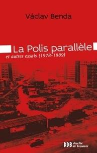 Vaclav Benda - La polis parallèle et autres essais (1978-1989).