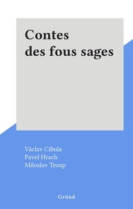 Vàclav Cibula et Pavel Hrach - Contes des fous sages.