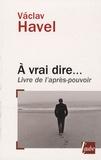 Vaclav Havel - A vrai dire... - Livre de l'après-pouvoir.