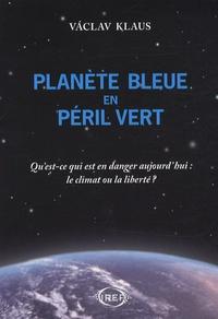 Vaclav Klaus - Planète bleue en péril vert - Qu'est-ce qui est en danger aujourd'hui : le climat ou la liberté ?.