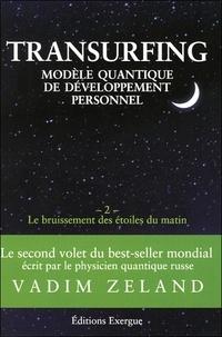 Vadim Zeland - Transurfing, modèle quantique de développement personnel - Tome 2, Le bruissement des étoile du matin.