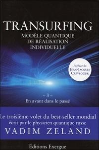 Vadim Zeland - Transurfing, modèle quantique de développement personnel - Tome 3, En avant dans le passé.