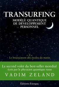Vadim Zeland - Transurfing T2 - Modèle quantique de développement personnel - Le bruissement des étoile du matin.