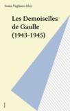 Vagliano-Eloy - Les Demoiselles de Gaulle - 1943-1945.