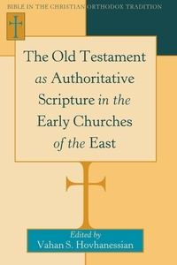 Vahan Hovhanessian - The Old Testament as Authoritative Scripture in the Early Churches of the East.