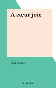 Vahé Katcha - À cœur joie.