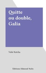 Vahé Katcha - Quitte ou double, Galia.