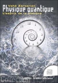 Vahé Zartarian - Physique quantique - L'esprit de la matière.