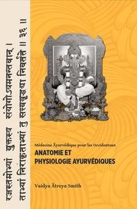 Vaidya Atreya Smith - Anatomie et physiologie Ayurvédiques.