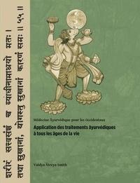 Vaidya Atreya Smith - Applications des traitements ayurvédiques à tous les âges de la vie - Médecine ayurvédique pour les Occidentaux.