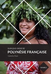 Vaikehu Shan - Quelque chose de Polynésie française.