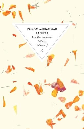 Vaikom Muhammad Basheer - Les Murs et autres histoires (d'amour).