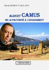 Vaillant nicole Dubus - Albert Camus, de la pauvreté à l'engagement.