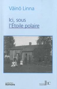 Väinö Linna - Ici, sous l'Etoile polaire Tome 1 : .