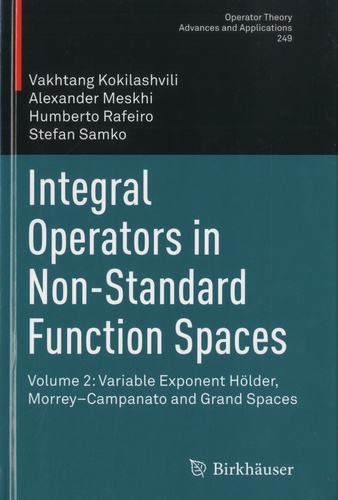 Vakhtang Kokilashvili et Alexander Meskhi - Integral Operators in Non-Standard Function Spaces - Volume 2: Variable Exponent Hölder, Morrey-Campanato and Grand Spaces.