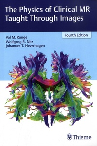 Val M. Runge et Wolfgang R. Nitz - The Physics of Clinical MR Taught Through Images.