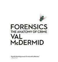 Val McDermid - Forensics - The Anatomy of Crime.