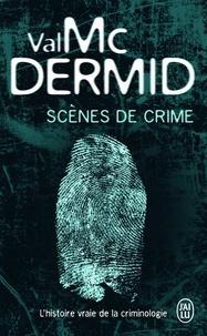 Val McDermid - Scènes de crime - L'histoire vraie de la criminologie.