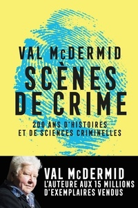 Val McDermid - Scènes de crime - Histoire des sciences criminelles.