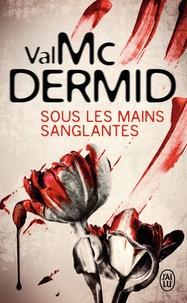 Val McDermid - Sous les mains sanglantes.