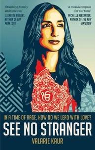 Valarie Kaur - See No Stranger - A Memoir and Manifesto of Revolutionary Love.