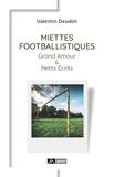 Valentin Deudon - Miettes footballistiques - Grand amour et petits écrits.