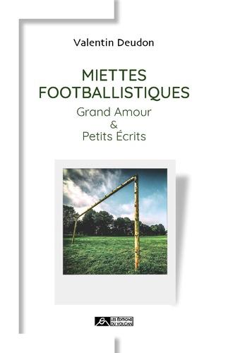 Miettes footballistiques. Grand amour et petits écrits
