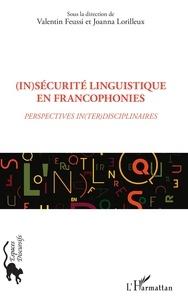 Valentin Feussi et Joanna Lorilleux - (In)sécurité linguistique en francophonies - Perspectives in(ter)disciplinaires.