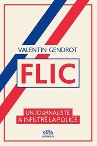 Valentin Gendrot - Flic - Un journaliste a infiltré la police.