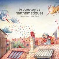 Valentin Mathé et Olivier Chéné - Le dompteur de mathématiques.